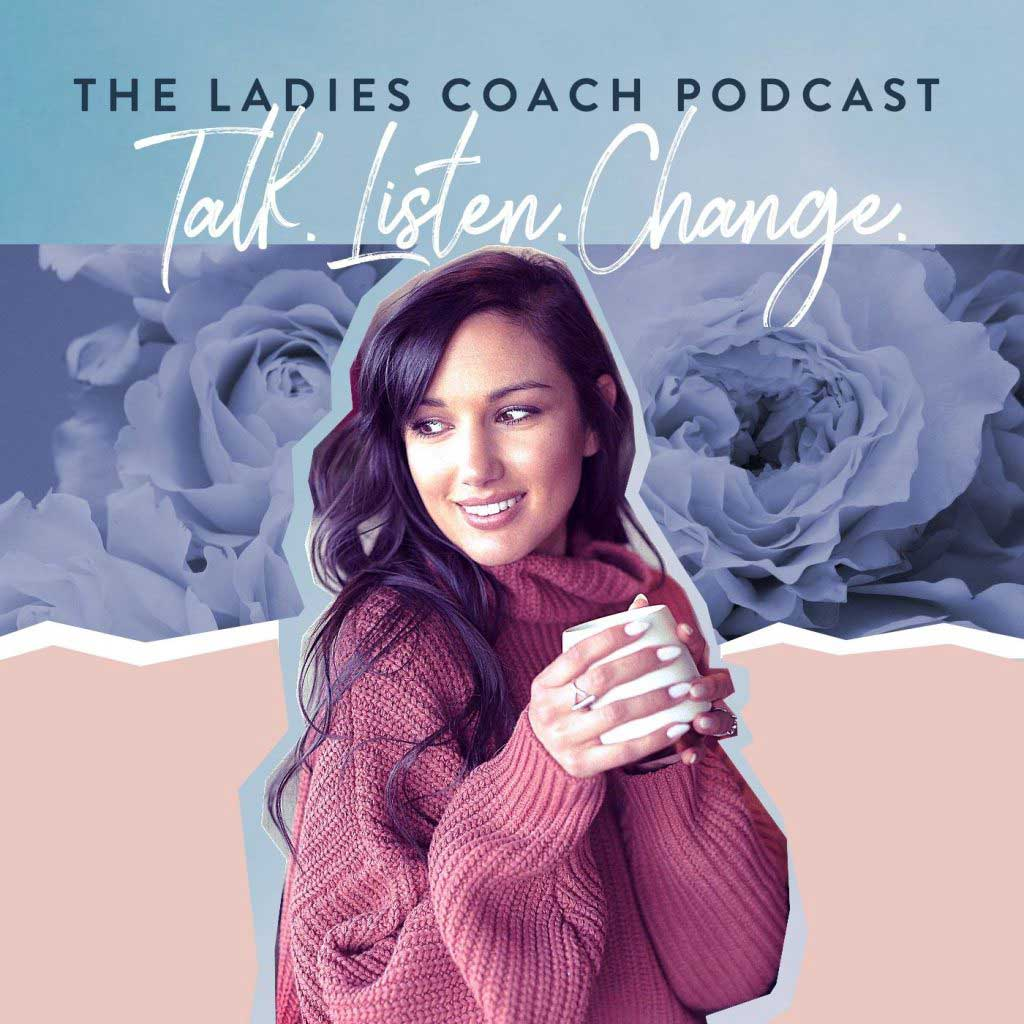 The Ladies Coach Podcast with Christal Fuentes – Talk. Listen. Change.