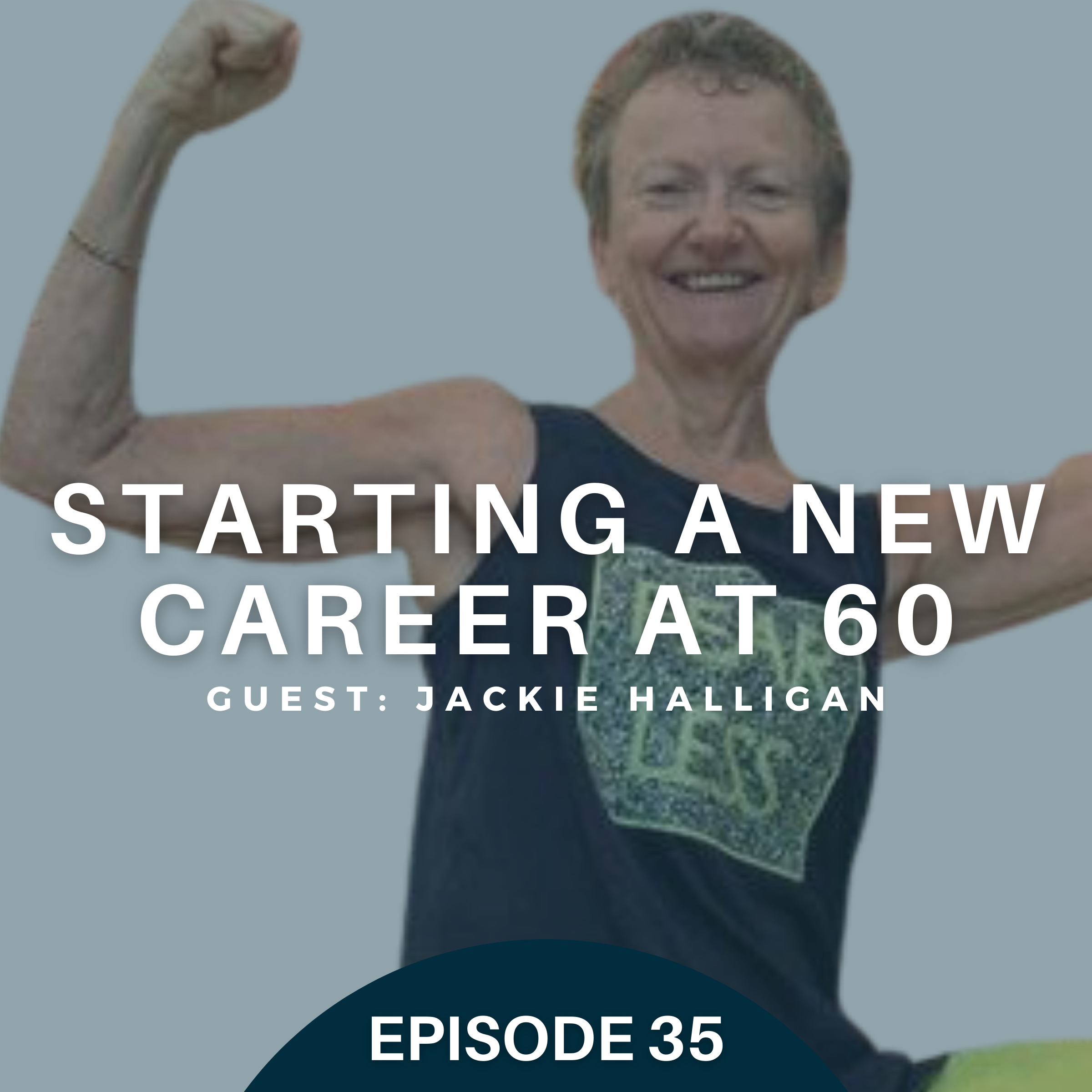 Starting a New Career at 60 with Jackie Halligan