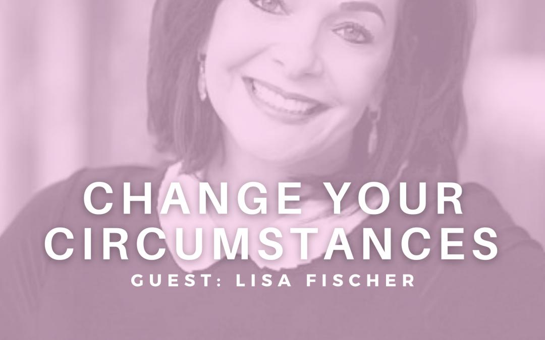 Change Your Circumstances with Lisa Fischer