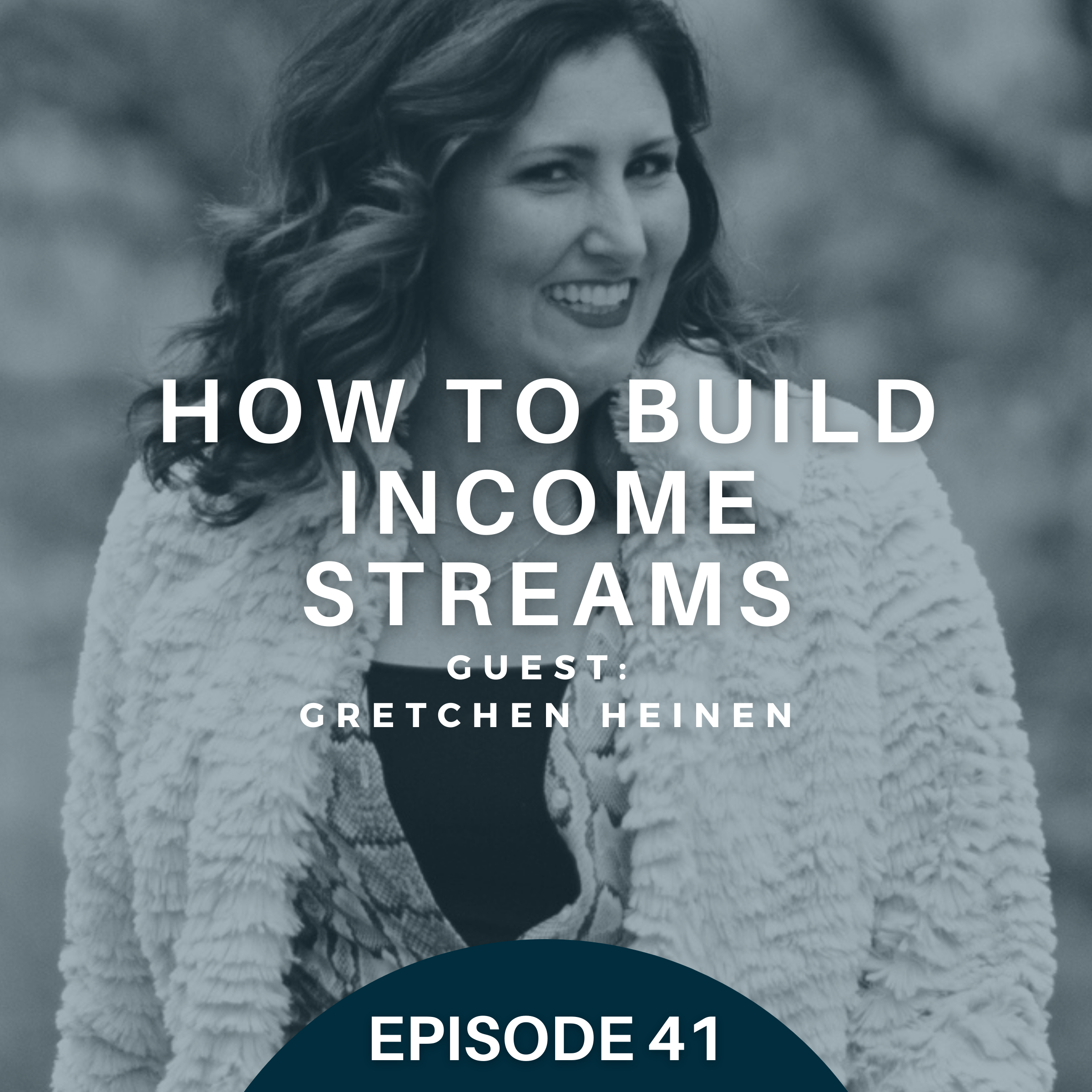 How to Build Multiple Income Streams with Gretchen Heinen