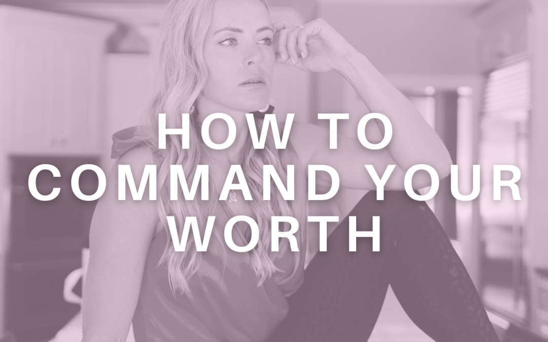 How to Command Your Worth