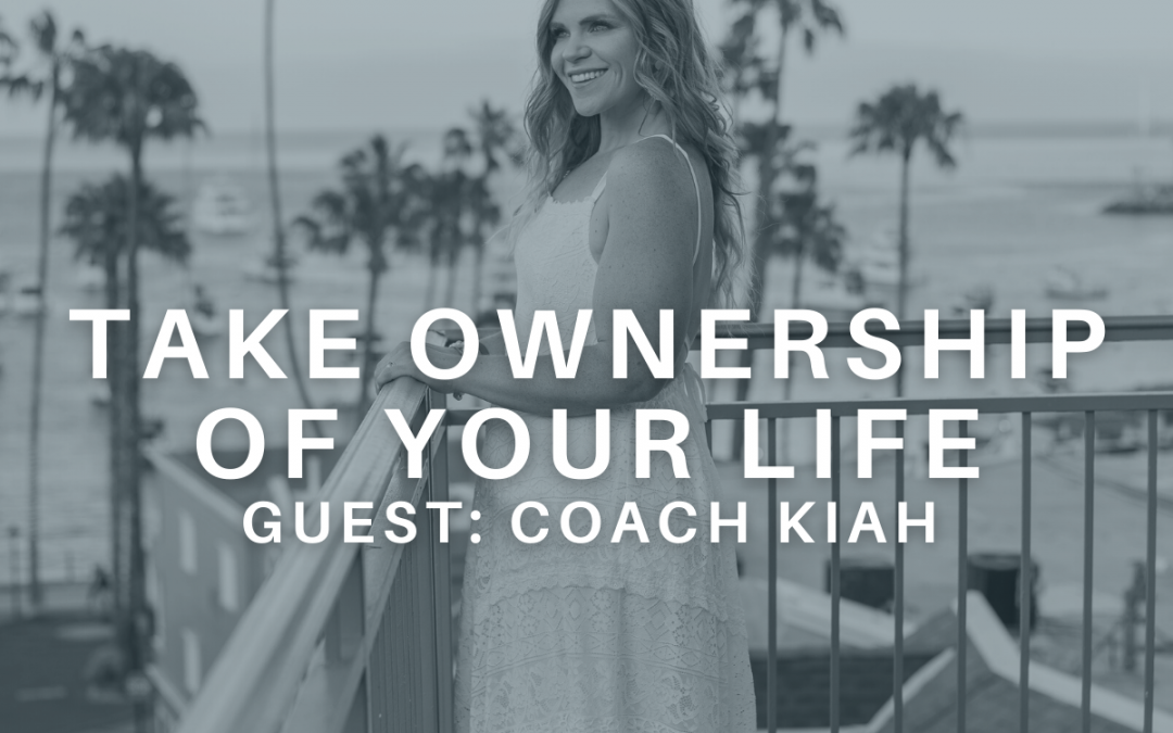 Take Ownership of Your Life with Coach Kiah