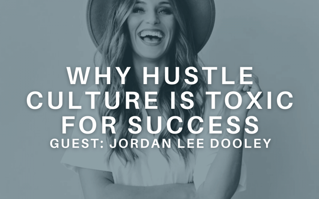 Why Hustle Culture is Toxic for Success with Jordan Lee Dooley